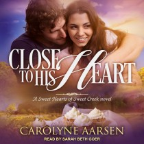 Close to His Heart (Sweet Hearts of Sweet Creek, Book #3)