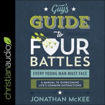 Guy's Guide to Four Battles Every Young Man Must Face: A Manual to Overcoming Life's Common Distractions