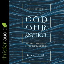 God Our Anchor: Held Fast through a Loved One's Addiction