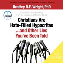 Christians Are Hate-Filled Hypocrites...and Other Lies You've Been Told