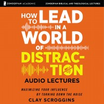 How to Lead in a World of Distraction: Audio Lectures (Zondervan Biblical and Theological Lectures)
