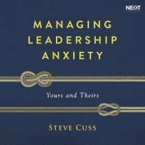 Managing Leadership Anxiety: Yours and Theirs