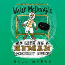 My Life as a Human Hockey Puck (The Incredible Worlds of Wally McDoogle, Book #7)