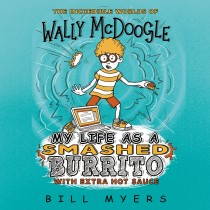 My Life as a Smashed Burrito with Extra Hot Sauce (The Incredible Worlds of Wally McDoogle, Book #1)