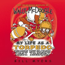My Life as a Torpedo Test Target (The Incredible Worlds of Wally McDoogle, Book #6)