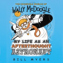 My Life as an Afterthought Astronaut (The Incredible Worlds of Wally McDoogle, Book #8)