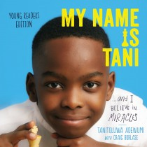 My Name Is Tani . . . and I Believe in Miracles (Young Readers Edition)