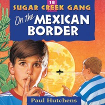 On the Mexican Border (Sugar Creek Gang, Book #18)