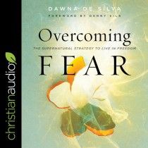 Overcoming Fear: The Supernatural Strategy to Live in Freedom