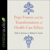 Pope Francis and the Transformation of Healthcare Ethics