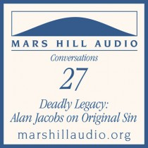 Deadly Legacy: Alan Jacobs on Original Sin