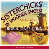 Sisterchicks in Wooden Shoes (Sisterchicks Series, Book #8)