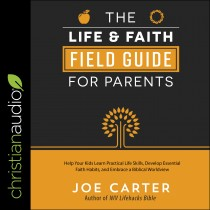 The Life and Faith Field Guide for Parents
