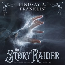 The Story Raider (The Weaver Trilogy, Book #2)