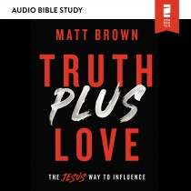 Truth Plus Love (Audio Bible Studies)