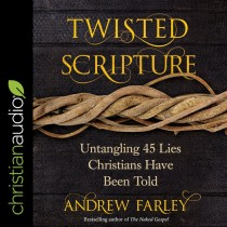 Twisted Scripture: Untangling 45 Lies Christians Have Been Told