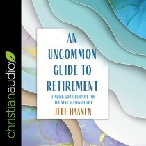 Uncommon Guide to Retirement: Finding God's Purpose for the Next Season of Life