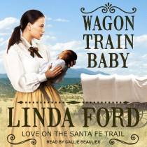 Wagon Train Baby (Love on the Santa Fe Trail, Book #1)