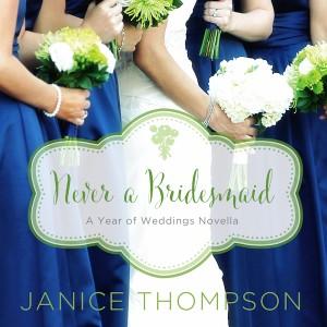 Never a Bridesmaid (A Year of Weddings Novella, Book #6)