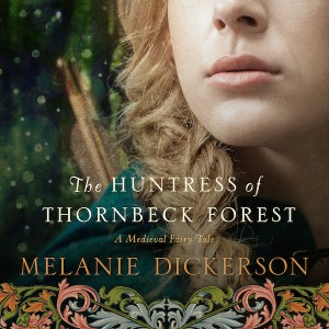 The Huntress of Thornbeck Forest  (A Medieval Fairy Tale, Book #1)