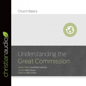 Understanding the Great Commission (Church Basics Series)