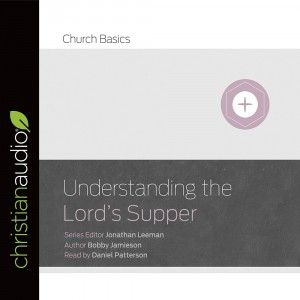 Understanding The Lord's Supper (Church Basics Series)