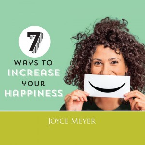 7 Ways to Increase Your Happiness