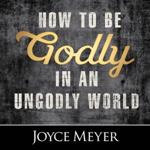 How to Be Godly in an Ungodly World