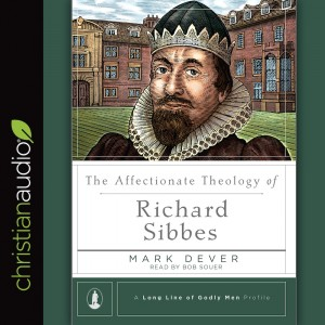 The Affectionate Theology of Richard Sibbes