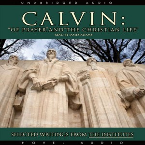 Calvin: Of Prayer and The Christian Life