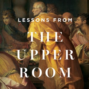 Lessons From the Upper Room Teaching Series