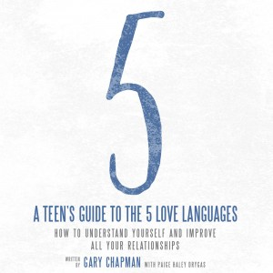 A Teen's Guide to the 5 Love Languages