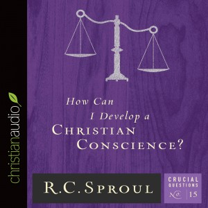 How Can I Develop a Christian Conscience? (Series: Crucial Questions, Book #15)