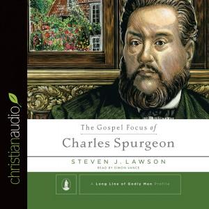 The Gospel Focus of Charles Spurgeon (A Long Line of Godly Men)