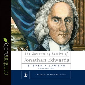 The Unwavering Resolve of Jonathan Edwards (A Long Line of Godly Men)