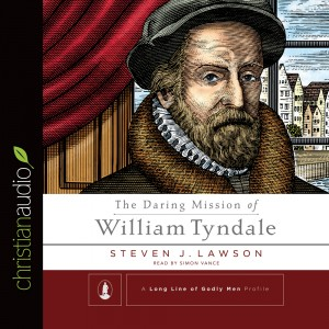 The Daring Mission of William Tyndale (A Long Line of Godly Men)