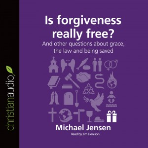 Is Forgiveness Really Free? (Series: Questions Christians Ask)