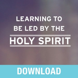 Learning to Be Led by the Holy Spirit Teaching Series