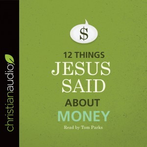 12 Things Jesus Said about Money