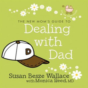 The New Mom's Guide to Dealing with Dad