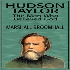 Hudson Taylor: The Man Who Believed God