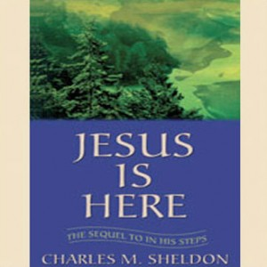 Jesus is Here: Sequel to In His Steps