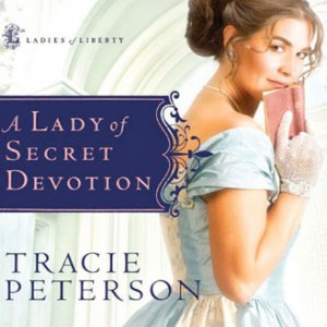 A Lady of Secret Devotion (Ladies of Liberty, Book #3)