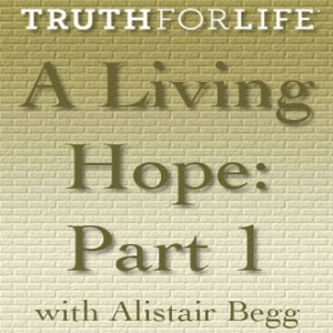 A Living Hope, Part 1