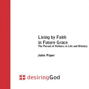 Living by Faith in Future Grace