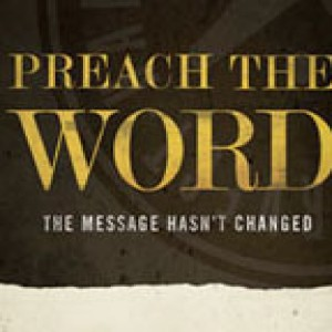 Preach the Word: The Message Hasn't Changed