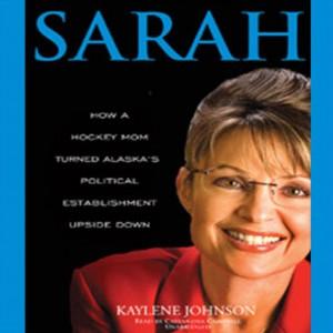 Sarah: How a Hockey Mom Turned Alaska's Political Establishment
