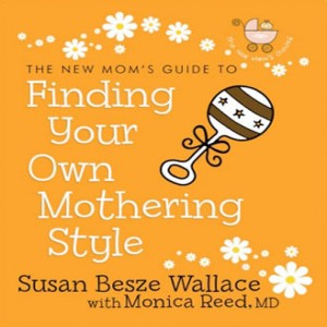 The New Mom's Guide to Finding Your Own Mothering Style