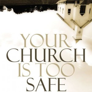 Your Church Is Too Safe