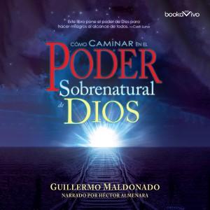 Cómo Caminar en el Poder Sobernatural de Dios (How to Walk in the Supernatural Power of God)